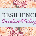 Practising Resilience with Creative Writing